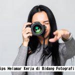 Tips Melamar Kerja Fotografi