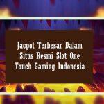 Jacpot Terbesar Dalam Situs Resmi Slot One Touch Gaming Indonesia
