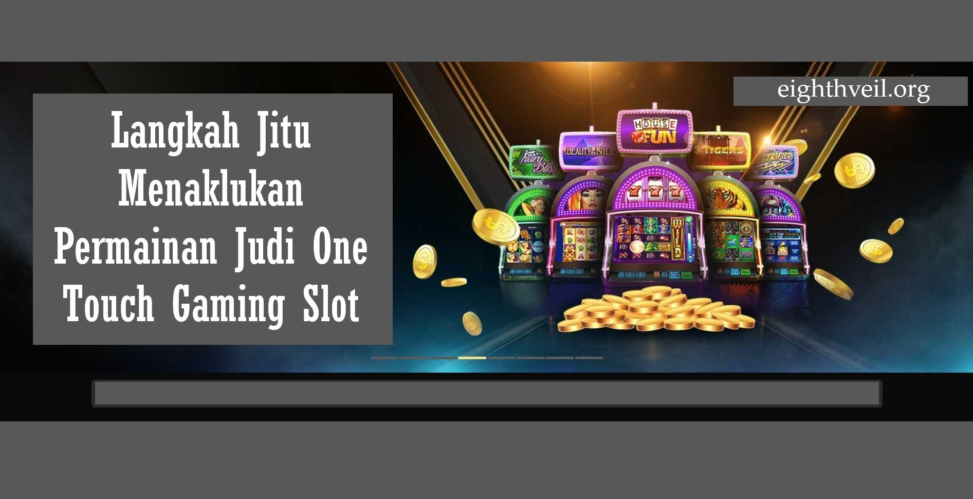 Langkah Jitu Menaklukan Permainan Judi One Touch Gaming Slot